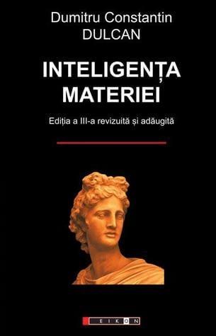 Inteligența materiei - Dumitru Constantin Dulcan